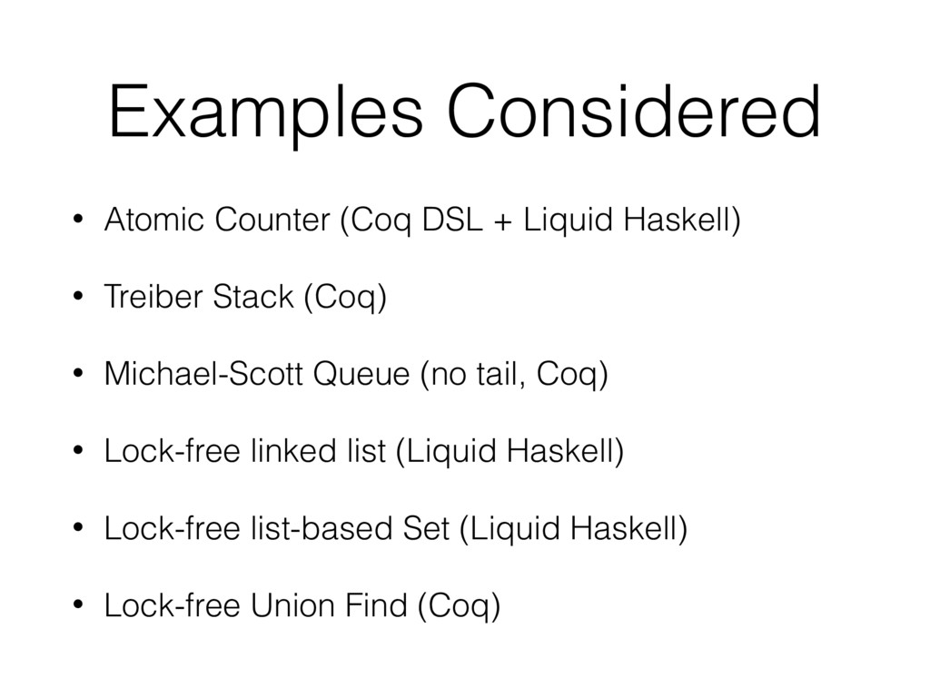 Examples Considered • Atomic Counter (Coq DSL +...