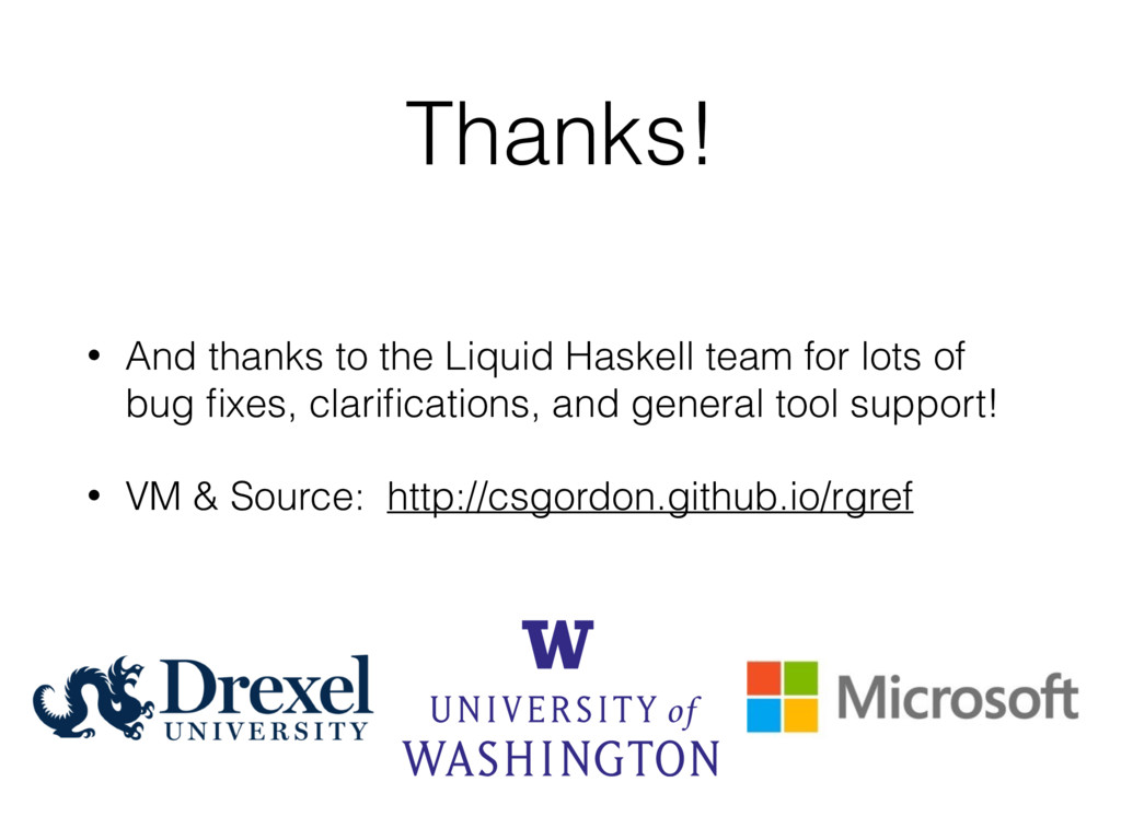 Thanks! • And thanks to the Liquid Haskell team...