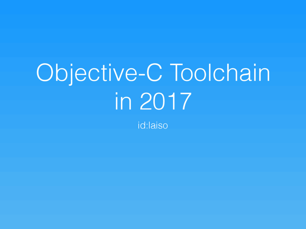 Objective-C Toolchain in 2017 id:laiso