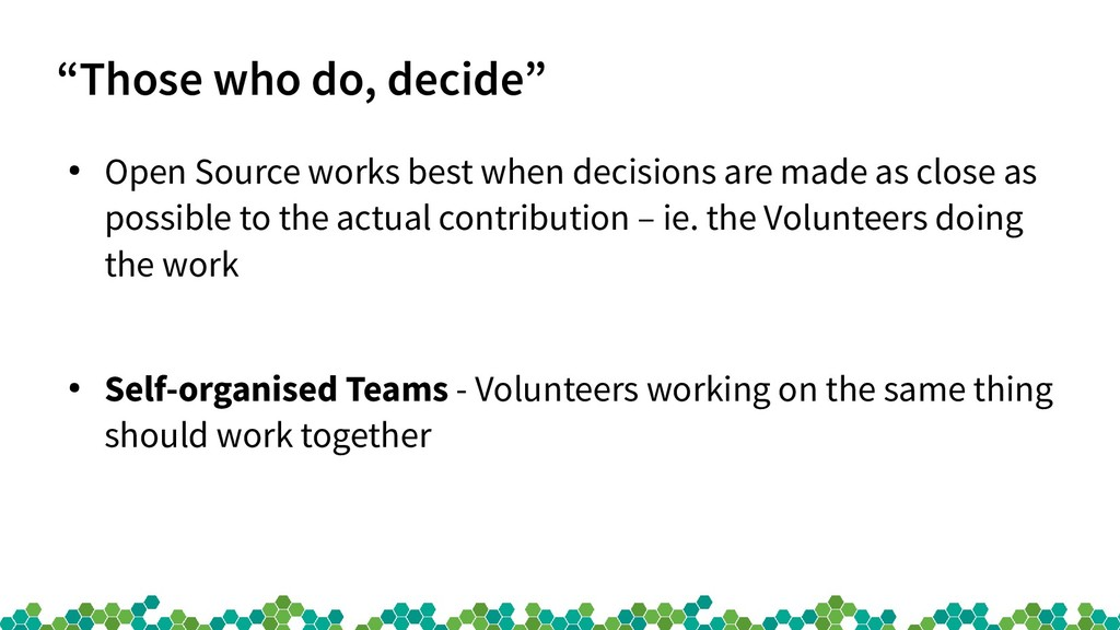 """""""Those who do, decide"""" ● Open Source works best..."""