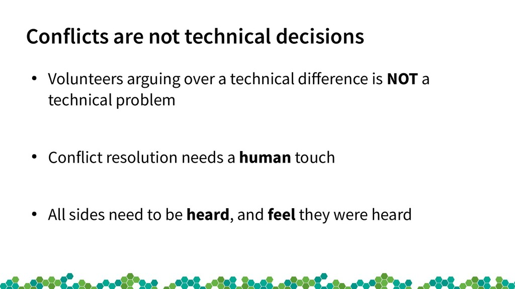 Conflicts are not technical decisions ● Volunte...