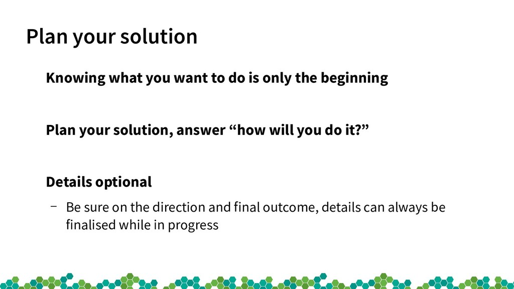 Plan your solution Knowing what you want to do ...