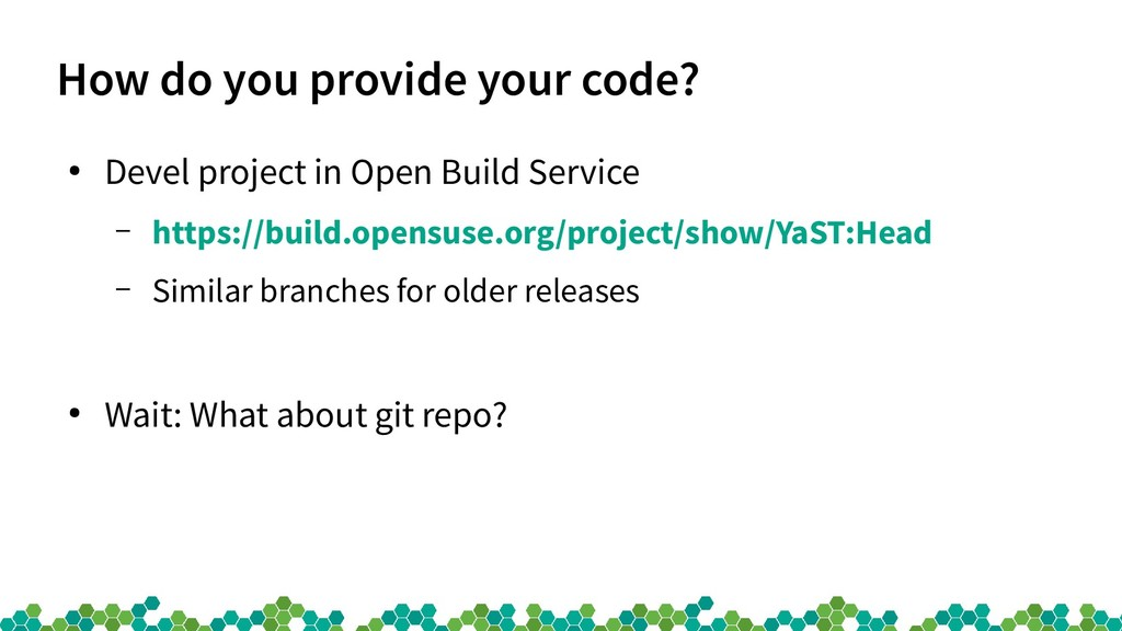 How do you provide your code? ● Devel project i...