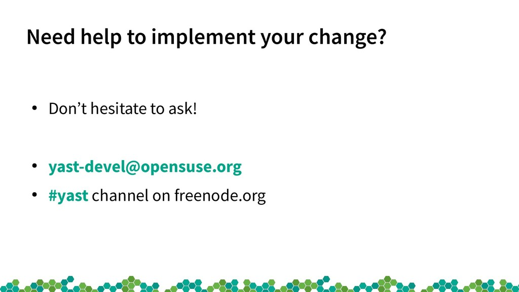 Need help to implement your change? ● Don't hes...