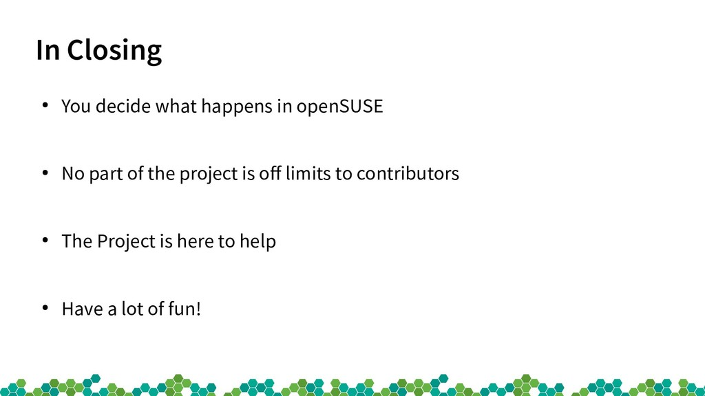 In Closing ● You decide what happens in openSUS...