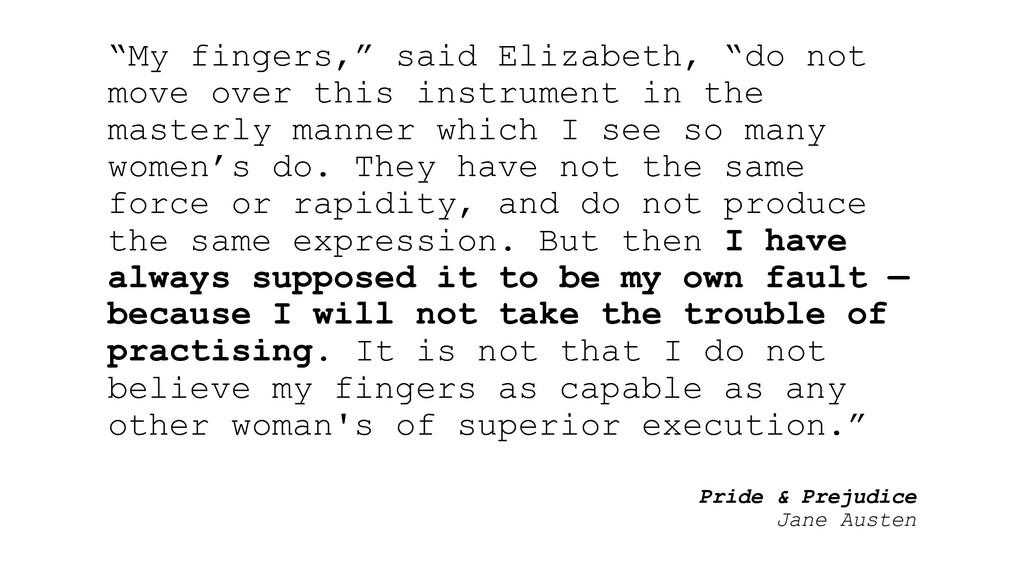 "Pride & Prejudice Jane Austen ""My fingers,"" sai..."