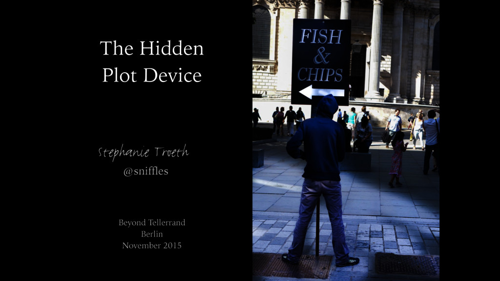 The Hidden Plot Device Stephanie Troeth @sniffl...