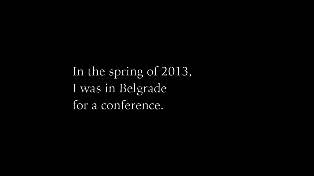In the spring of 2013, I was in Belgrade for a ...