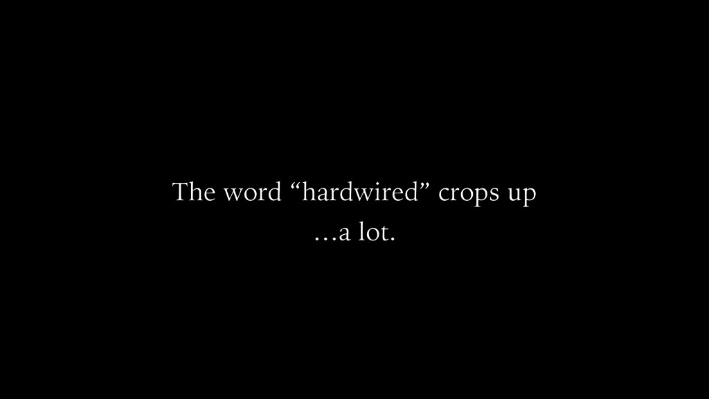 "The word ""hardwired"" crops up …a lot."