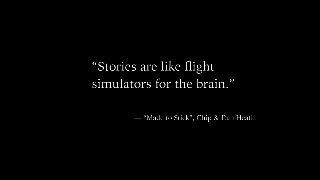 """Stories are like flight simulators for the bra..."