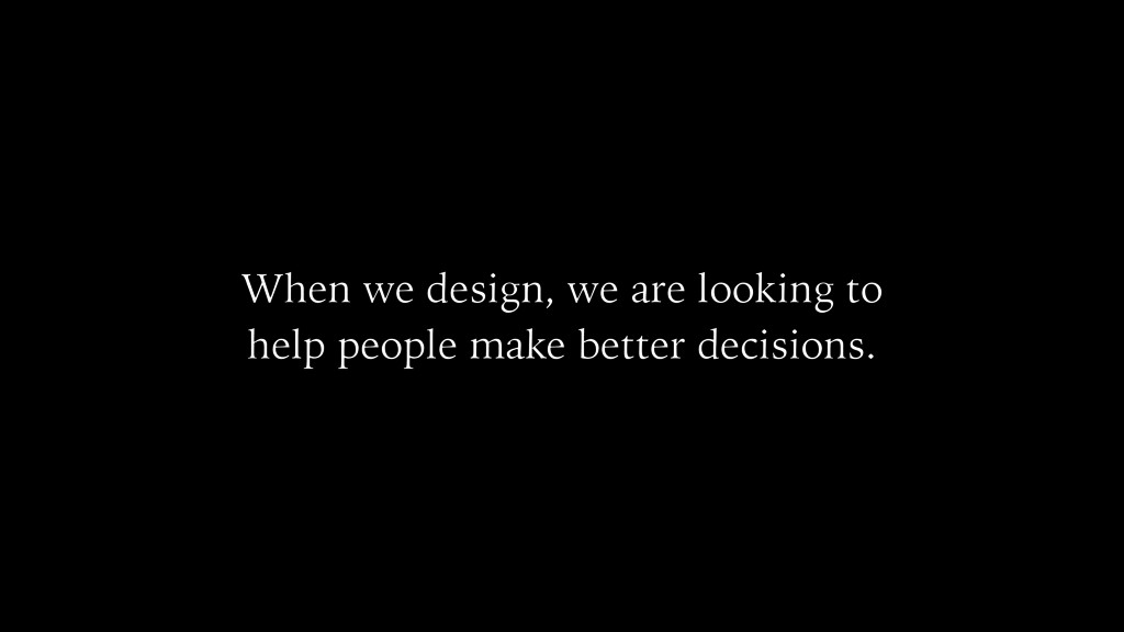 When we design, we are looking to help people m...