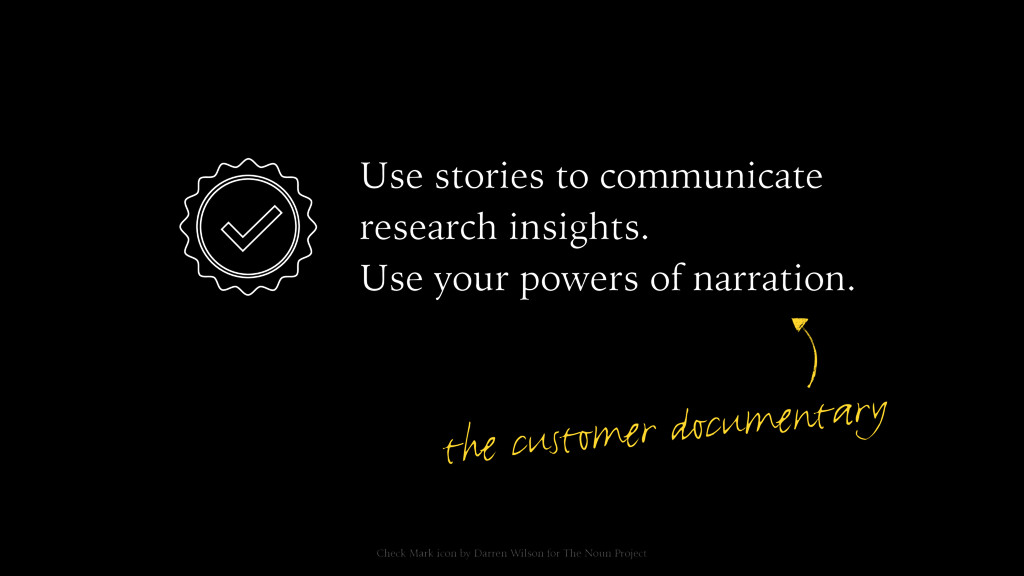 Use stories to communicate research insights. U...