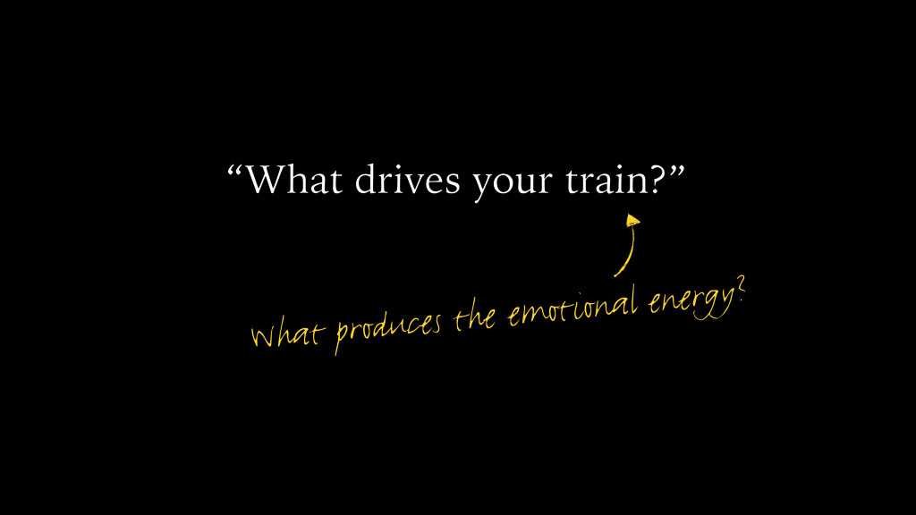 """""""What drives your train?"""" What produces the emo..."""