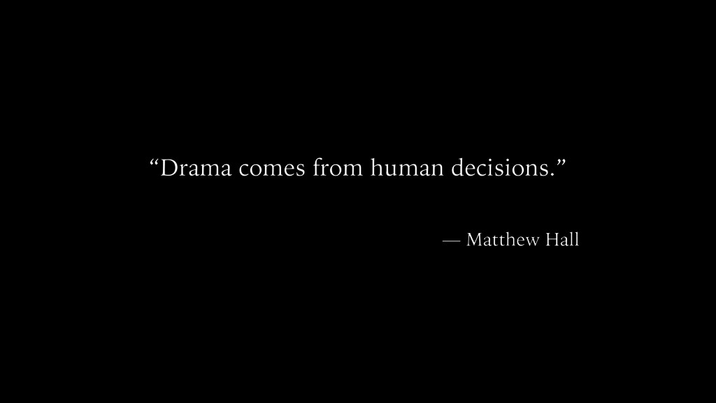 """Drama comes from human decisions."" — Matthew H..."