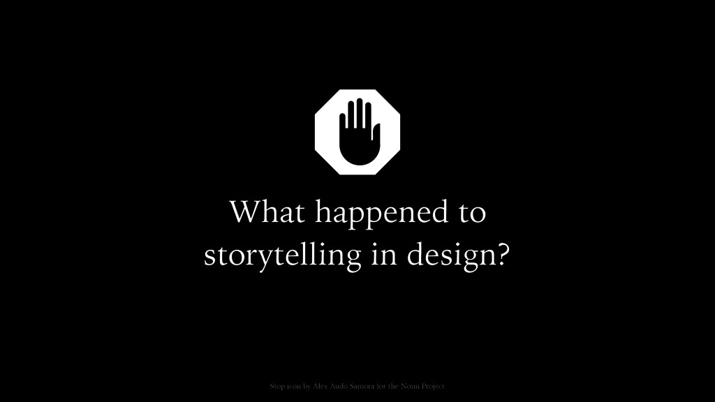 What happened to storytelling in design? Stop i...