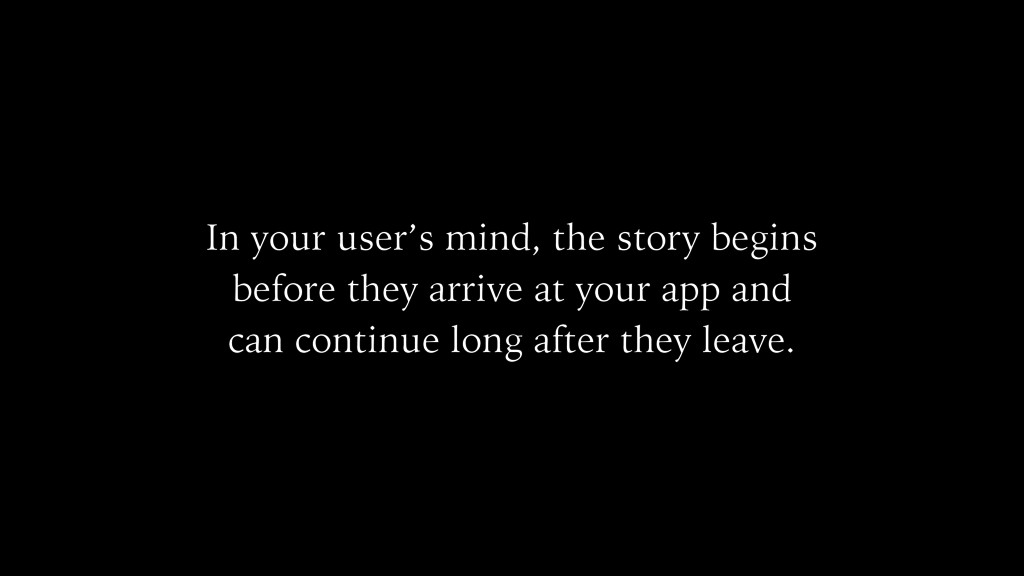 In your user's mind, the story begins before th...