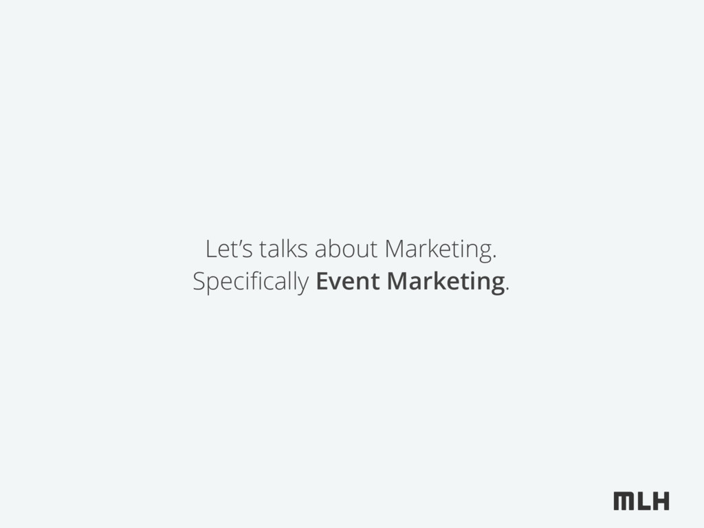 Let's talks about Marketing. Specifically Event ...