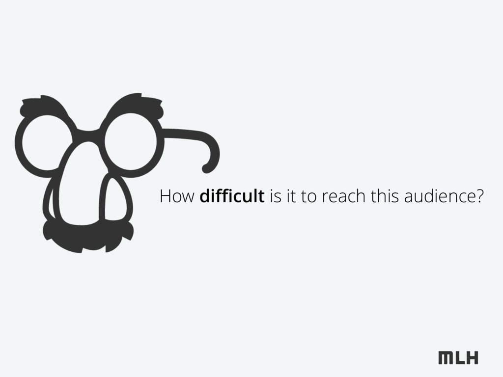 How difficult is it to reach this audience?
