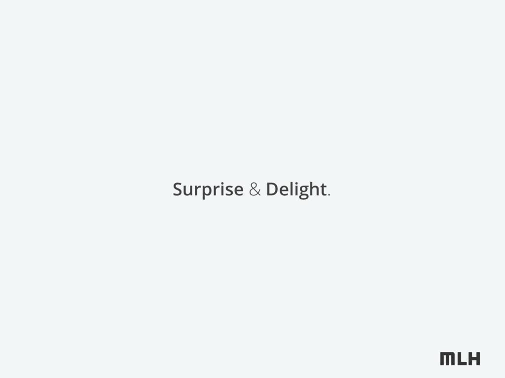 Surprise & Delight.