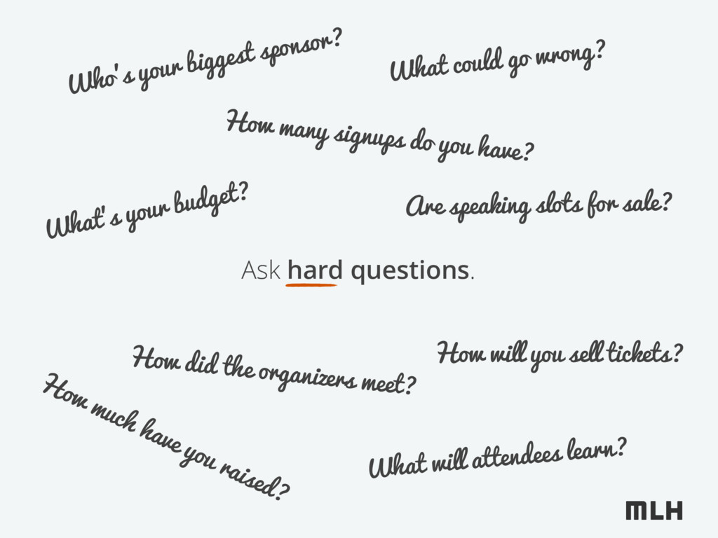 Ask hard questions. What's your budget? How man...