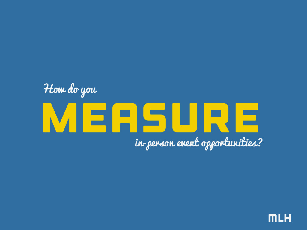 MLH measure How do you in-person event opportun...