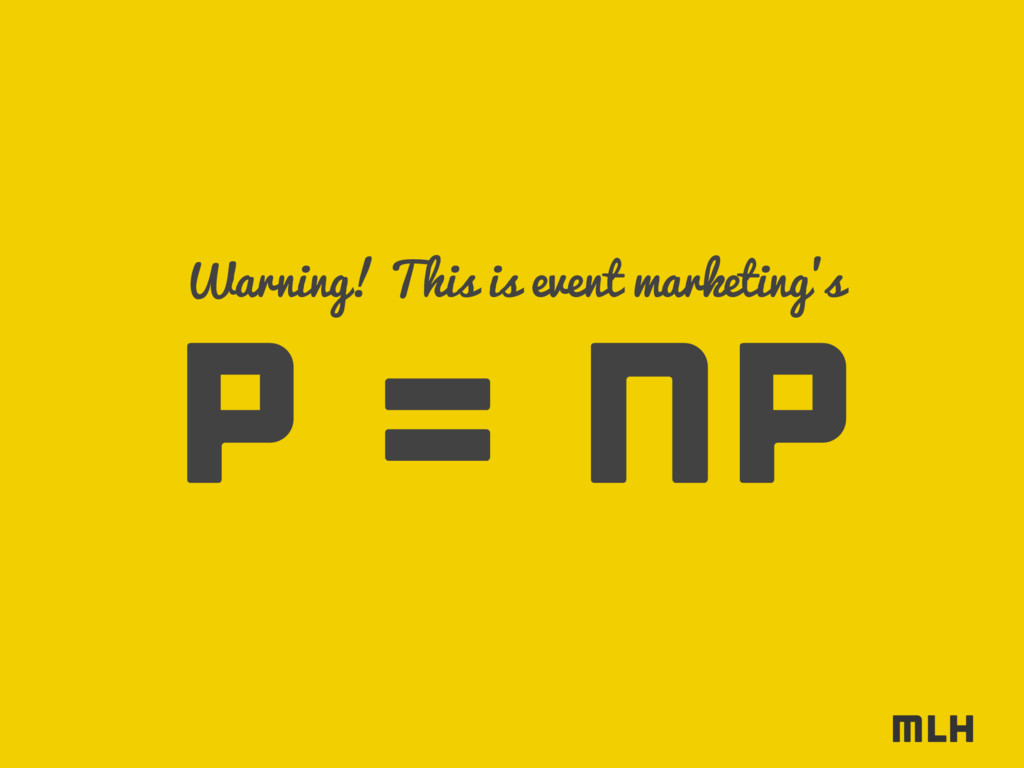 P = NP Warning! This is event marketing's