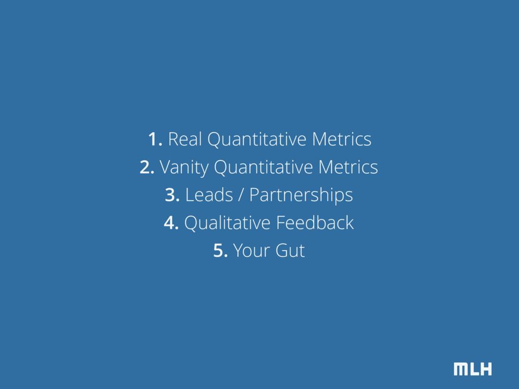 MLH 1. Real Quantitative Metrics 2. Vanity Quan...
