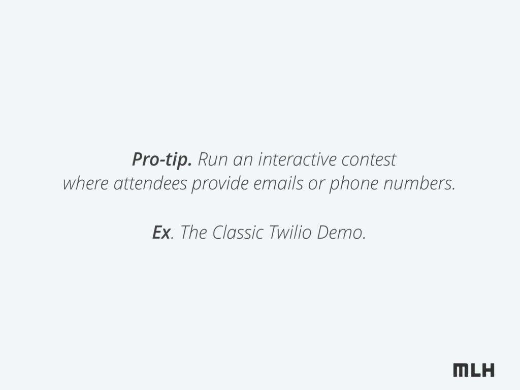 Pro-tip. Run an interactive contest where atten...