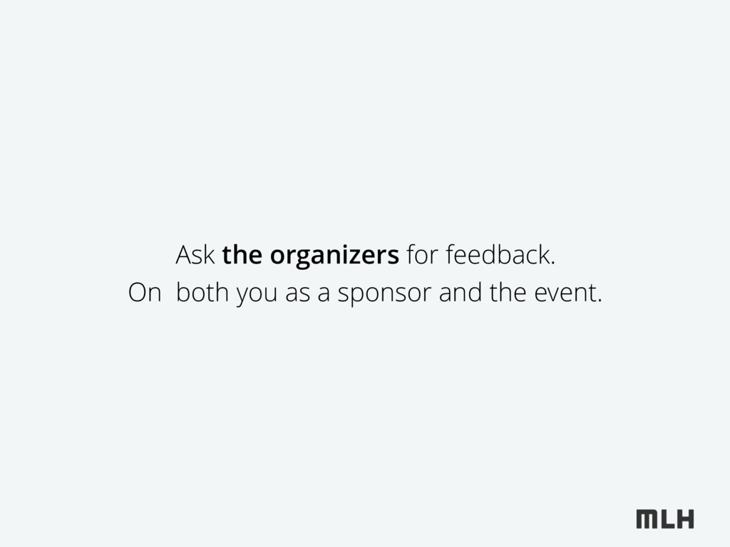 Ask the organizers for feedback. On both you as...