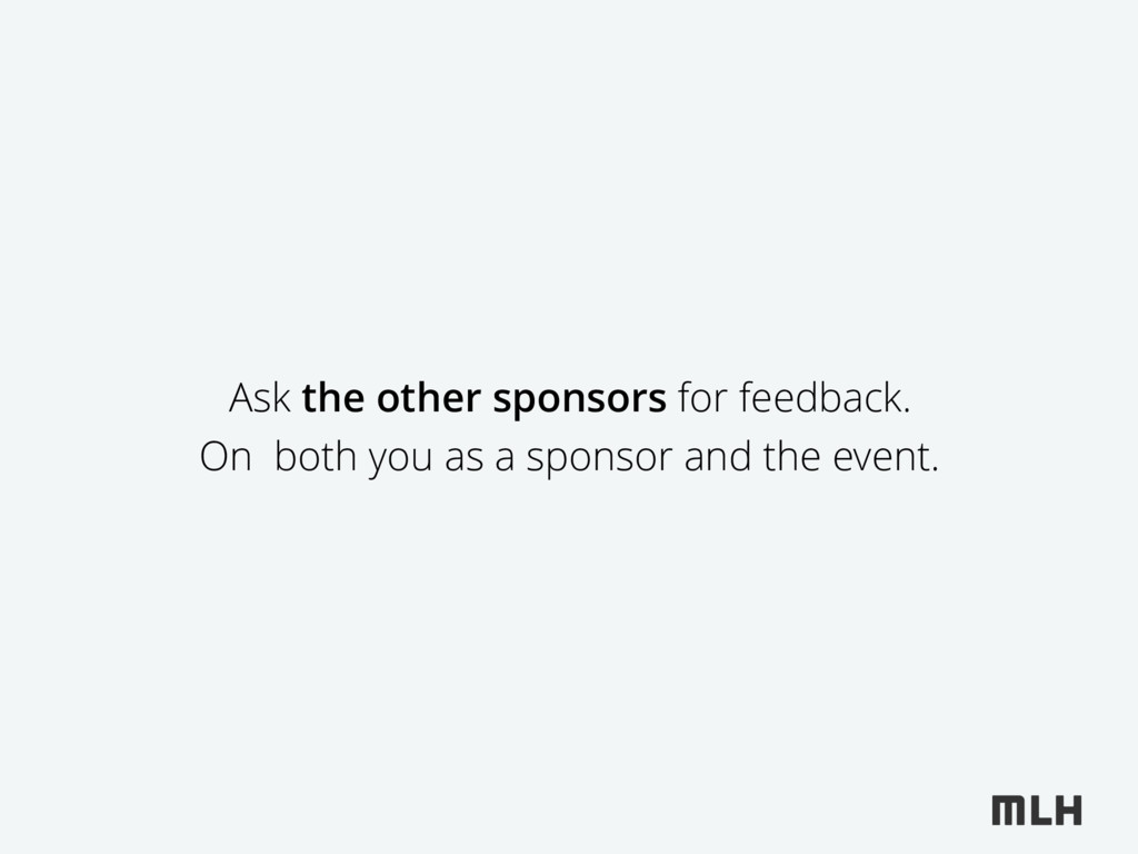 Ask the other sponsors for feedback. On both yo...
