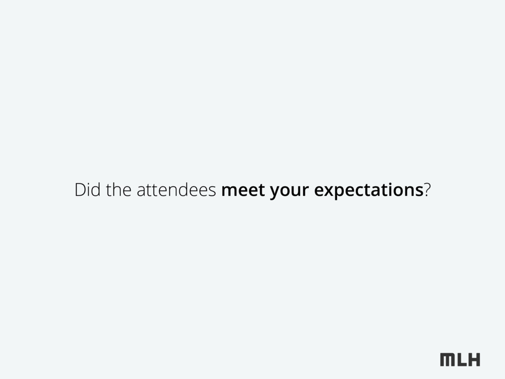 Did the attendees meet your expectations?