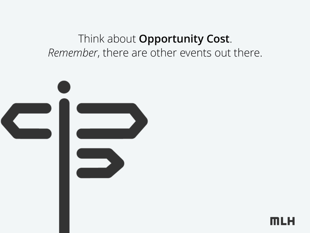 Think about Opportunity Cost. Remember, there a...