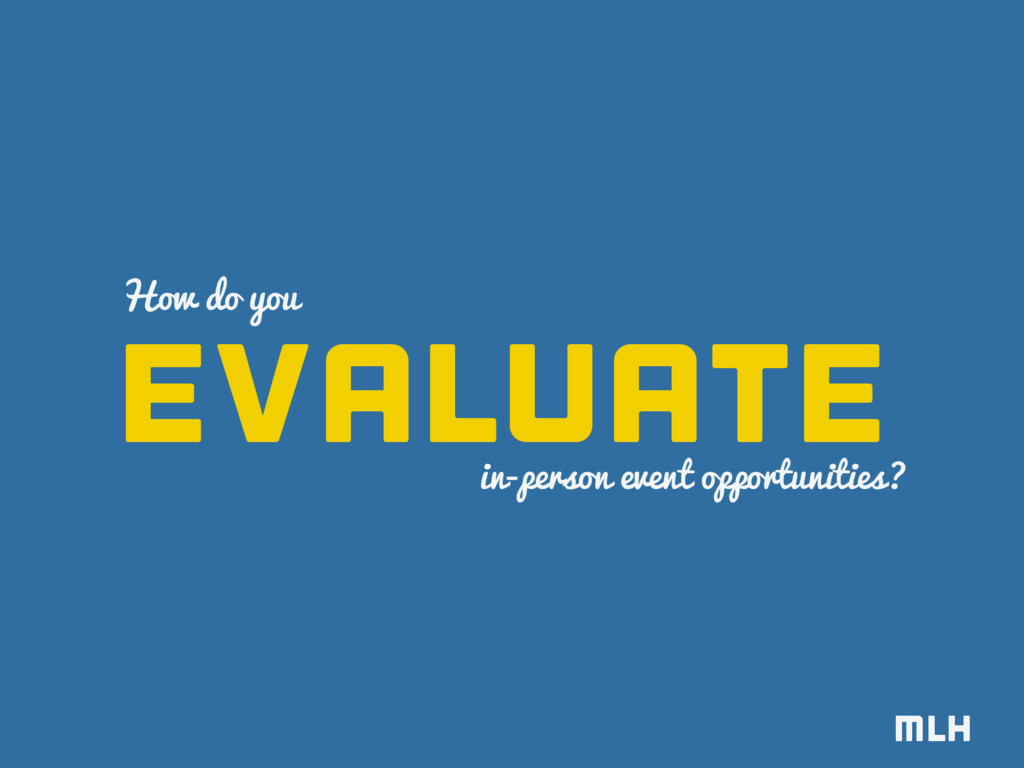 MLH evaluate How do you in-person event opportu...