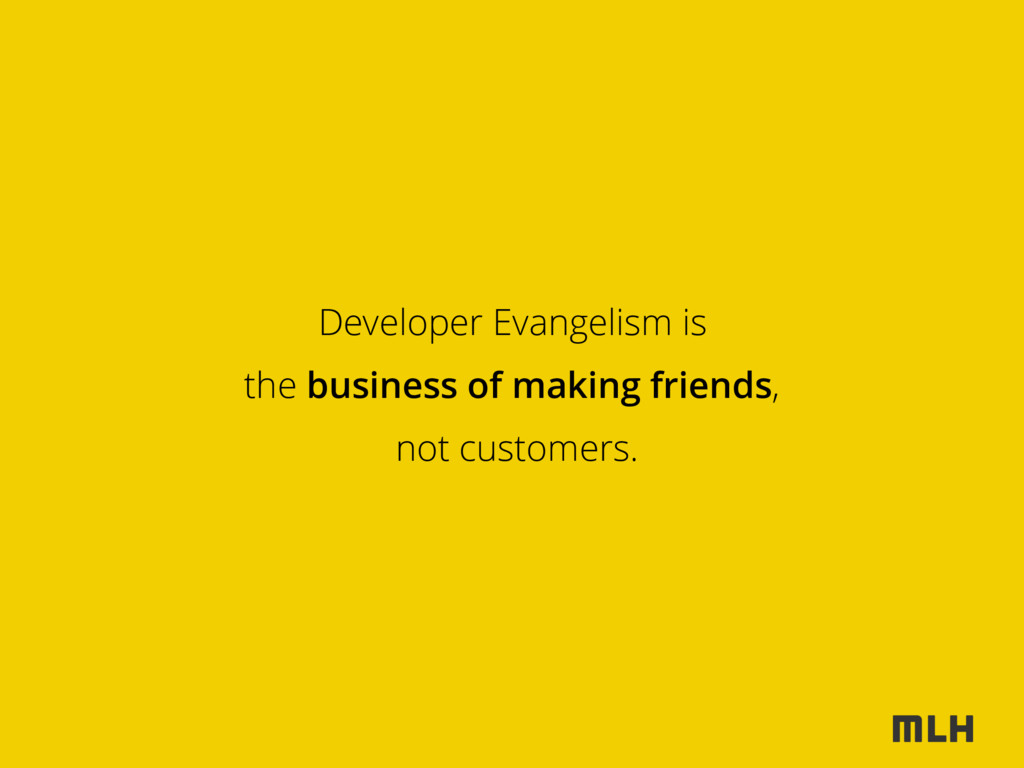 Developer Evangelism is the business of making ...
