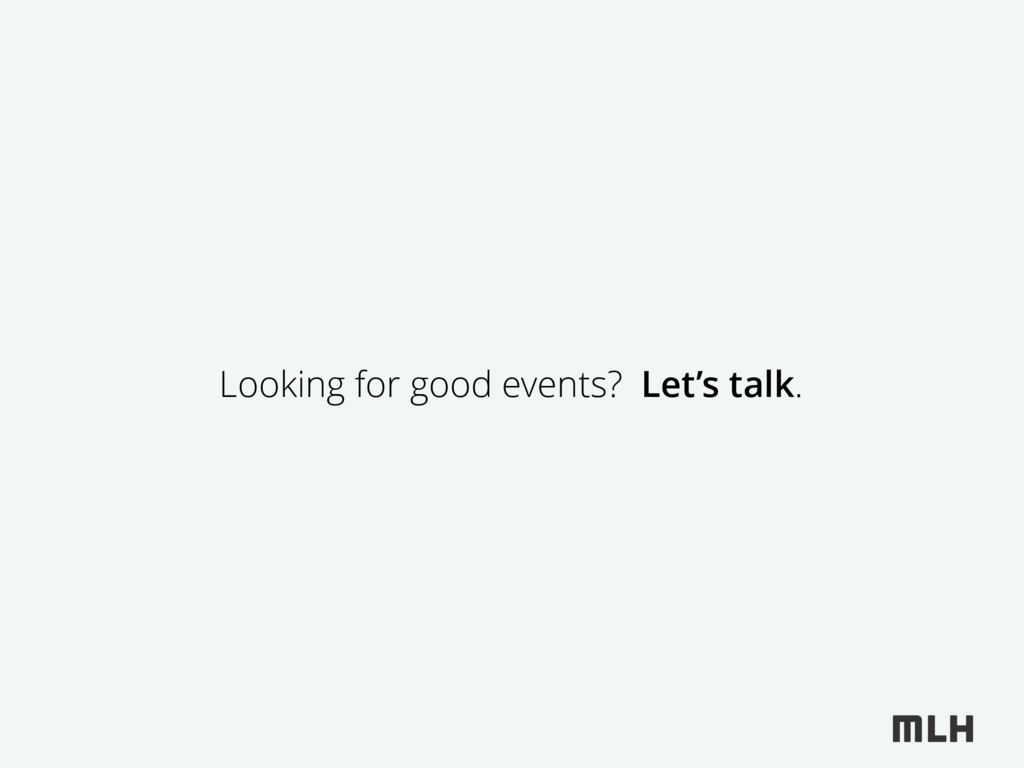 Looking for good events? Let's talk.