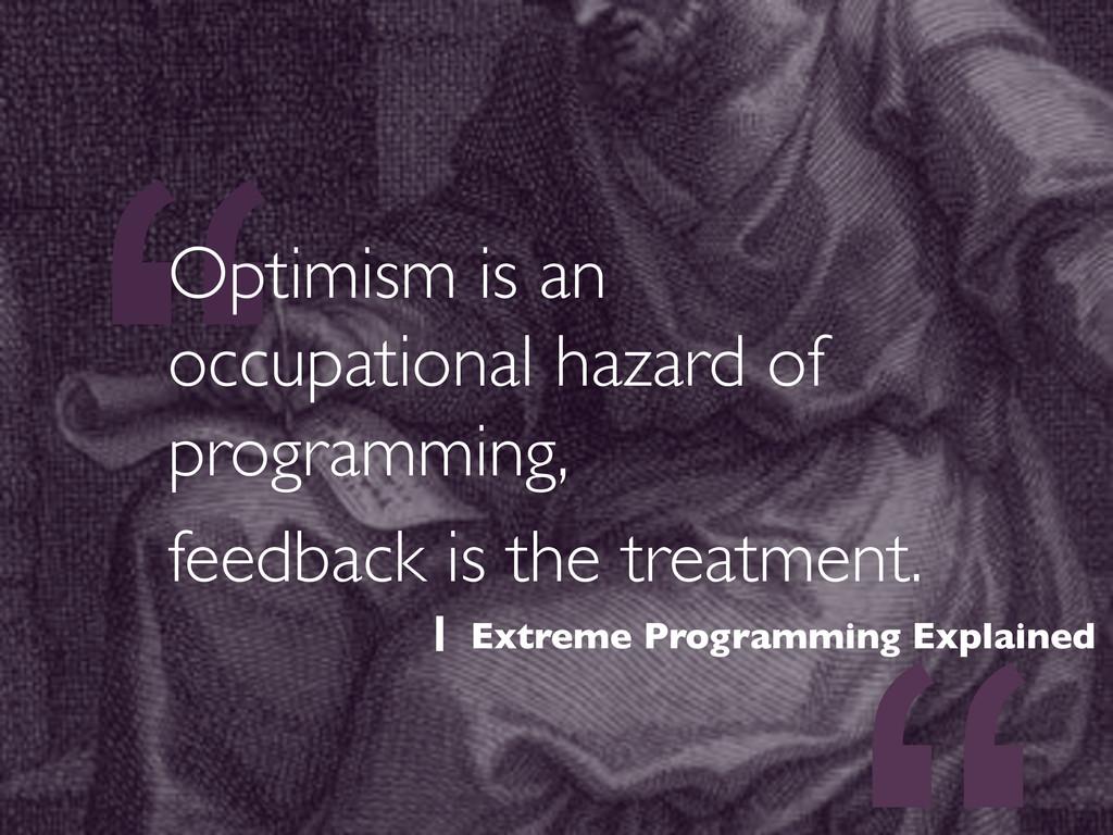 """ Optimism is an occupational hazard of program..."