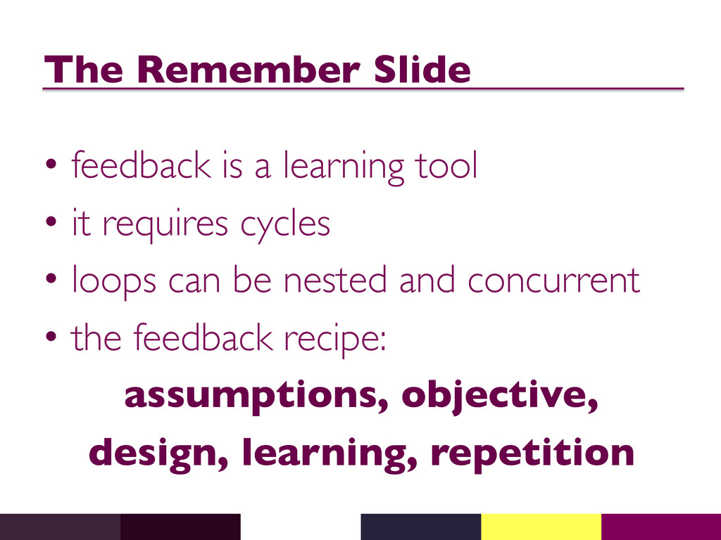 The Remember Slide  • feedback is a learning...