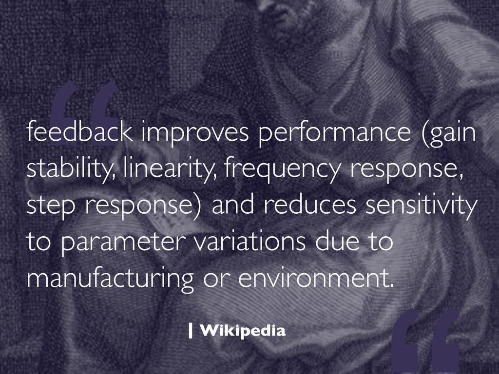 """ feedback improves performance (gain stability..."