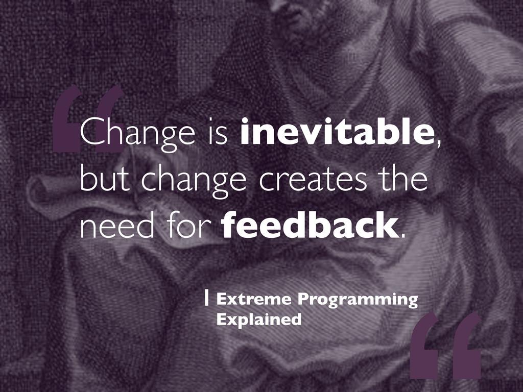 """ Change is inevitable, but change creates the ..."