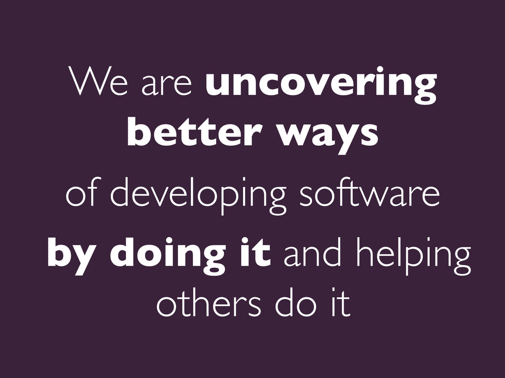 We are uncovering better ways   of developing...