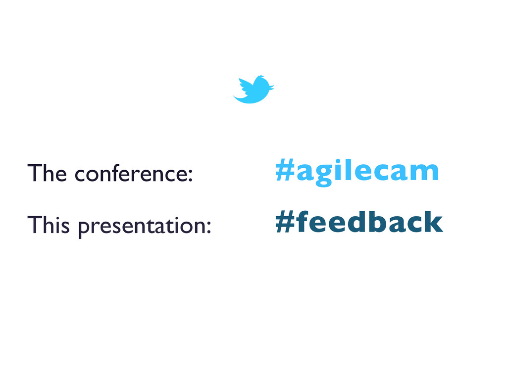 The conference:  This presentation:  #agile...