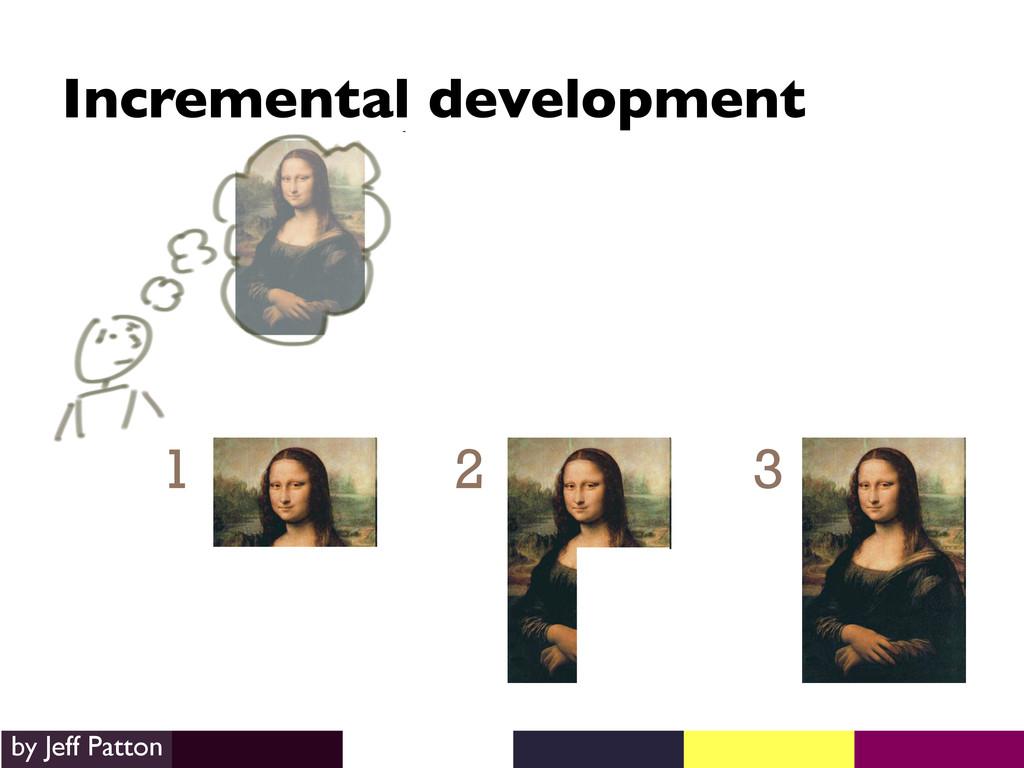 1 2 3 Incremental development  by Jeff Patton...