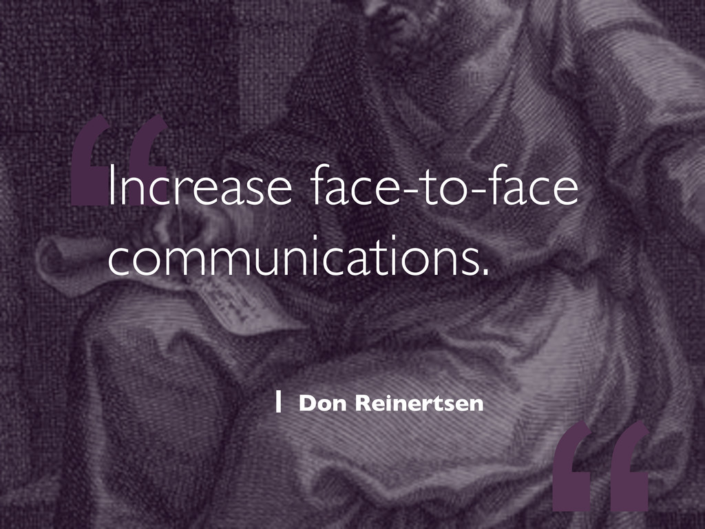 """"""" Increase face-to-face communications.  Don ..."""