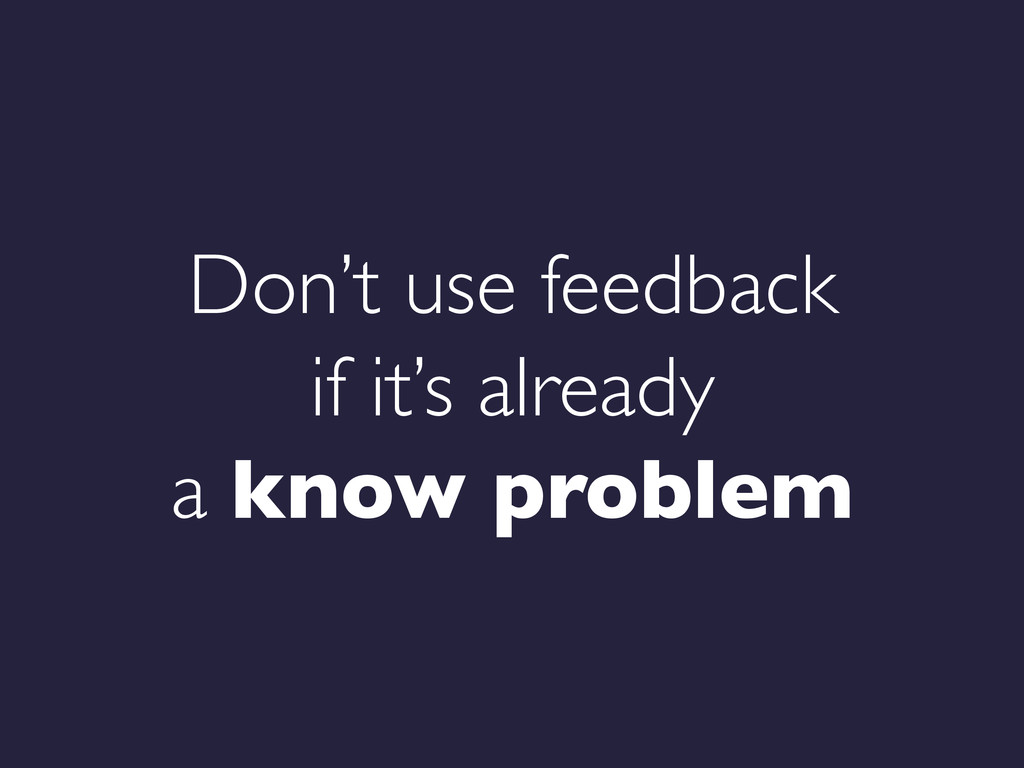 Don't use feedback