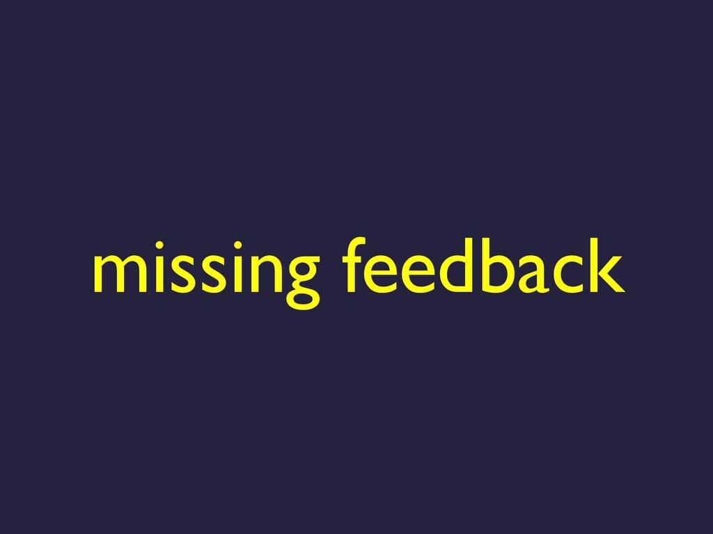 missing feedback