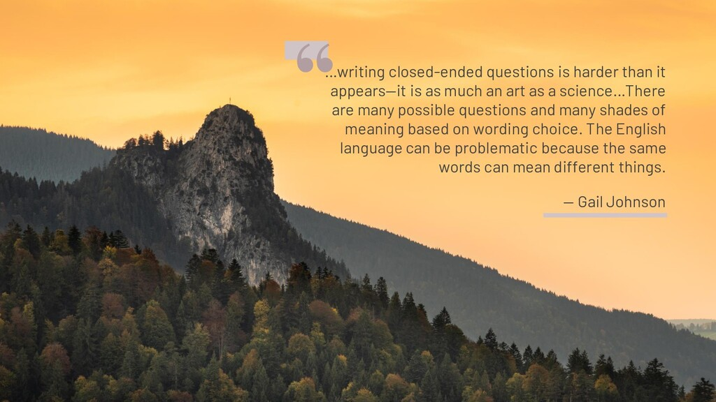…writing closed-ended questions is harder than ...