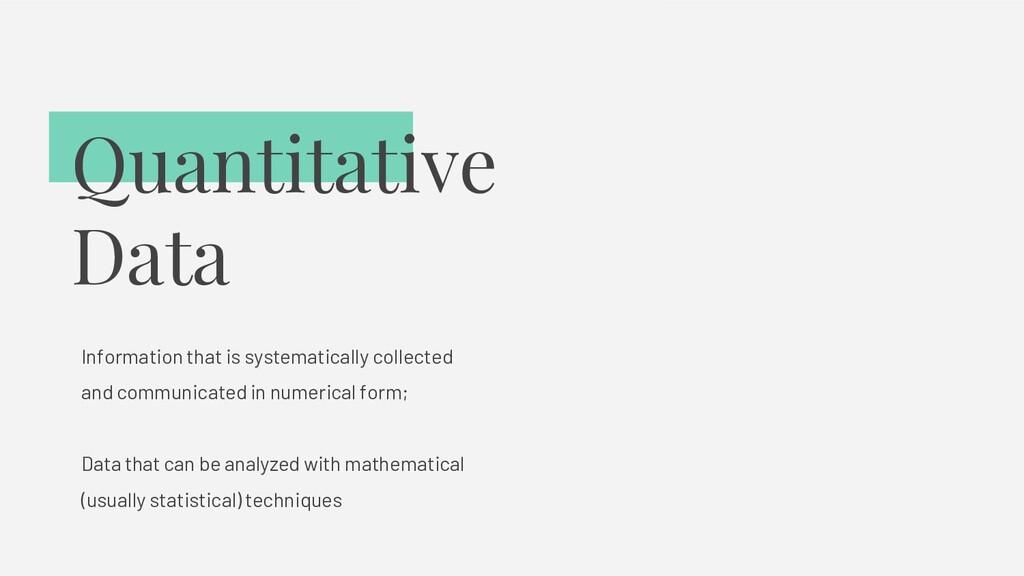 Quantitative Data Information that is systemati...