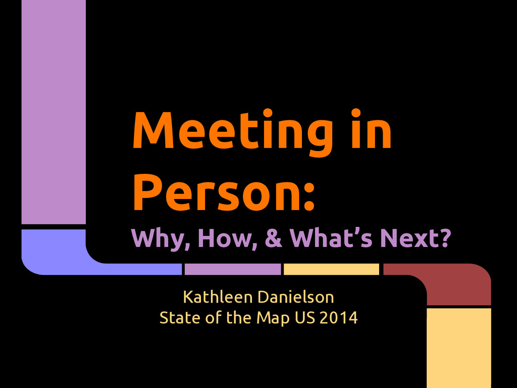 Meeting in Person: Why, How, & What's Next? Kat...