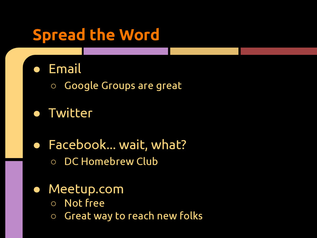 ● Email ○ Google Groups are great ● Twitter ● F...