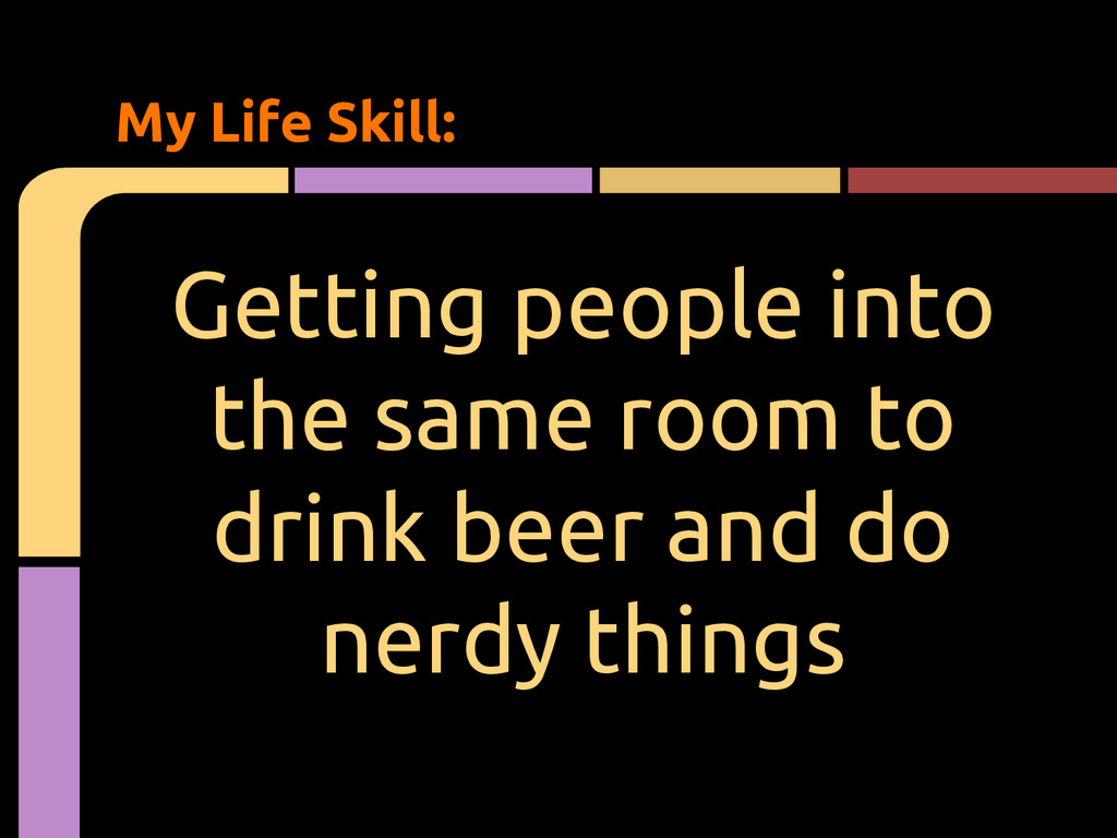 Getting people into the same room to drink beer...